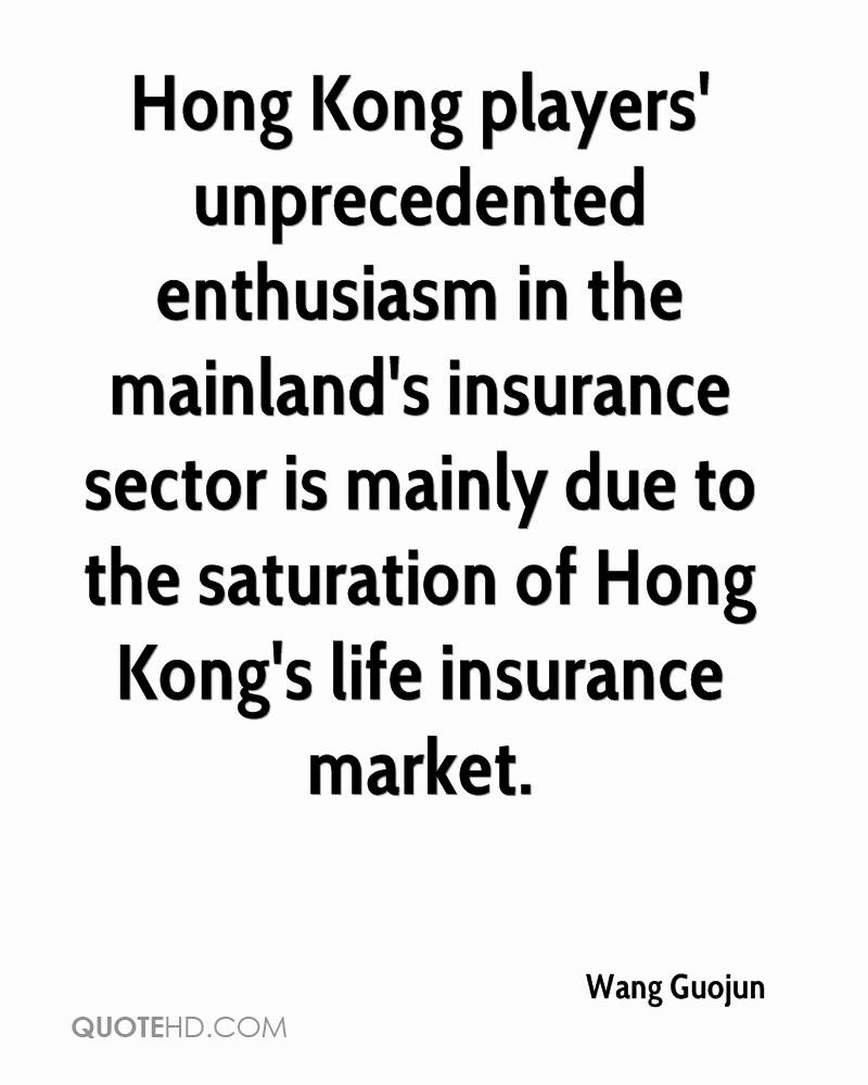 Hong Kong players' unprecedented enthusiasm in the mainland's insurance sector is mainly due to the saturation of Hong Kong's life insurance market.