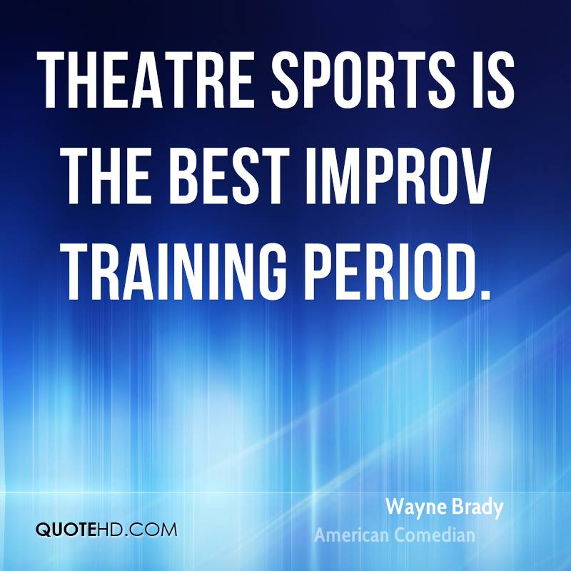 Theatre sports is the best improv training period.