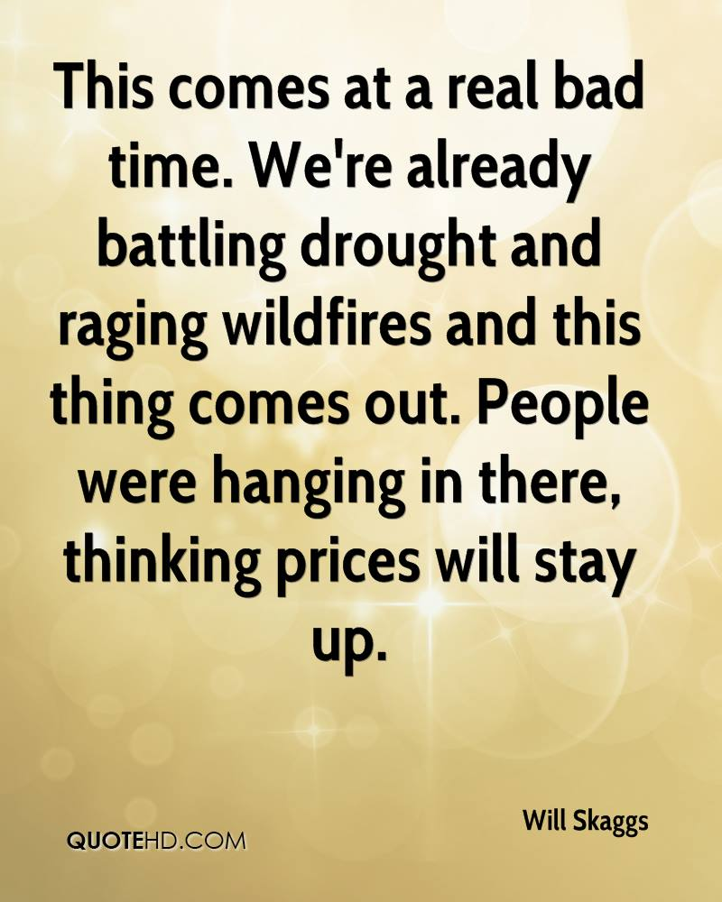 This comes at a real bad time. We're already battling drought and raging wildfires and this thing comes out. People were hanging in there, thinking prices will stay up.