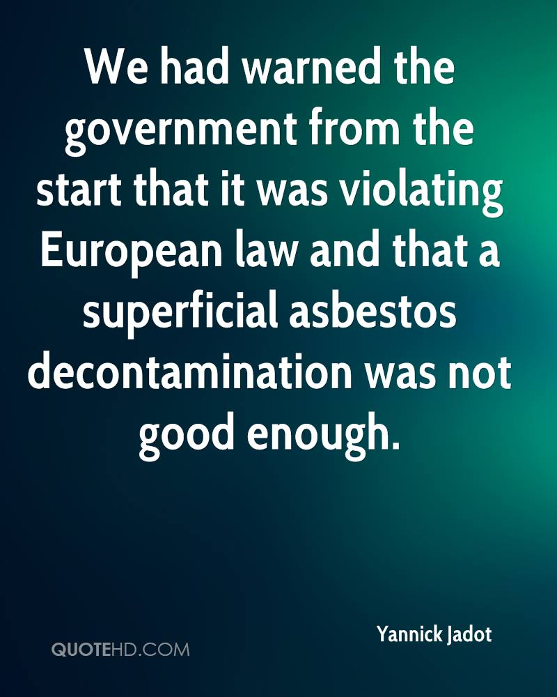 We had warned the government from the start that it was violating European law and that a superficial asbestos decontamination was not good enough.