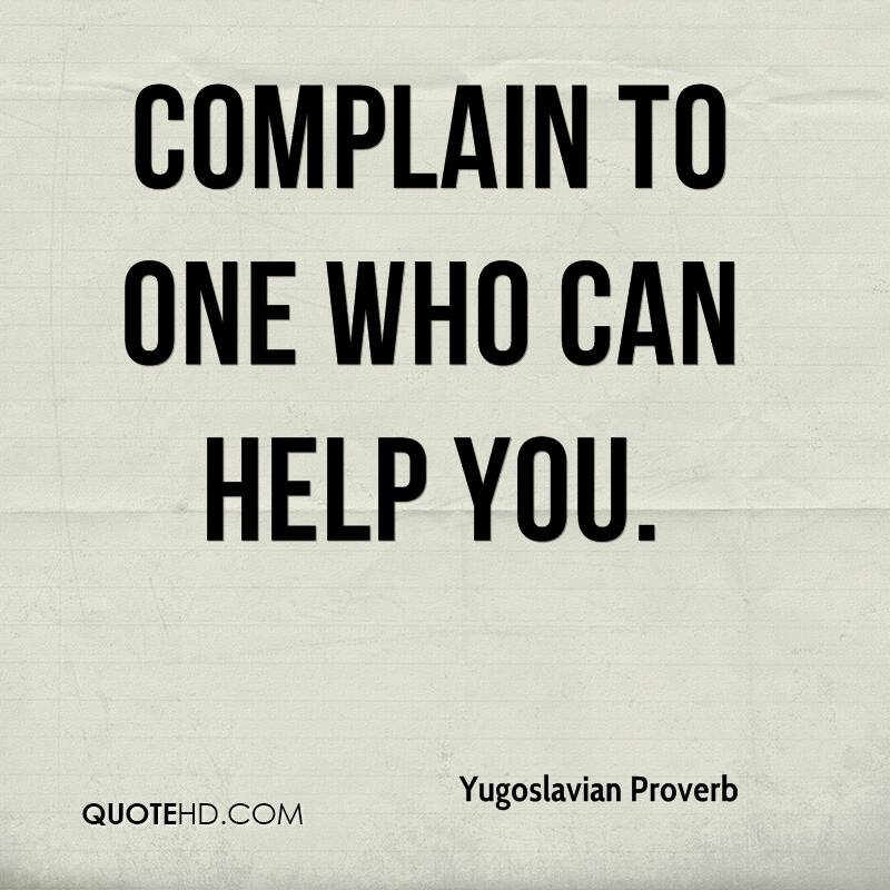 Complain to one who can help you.