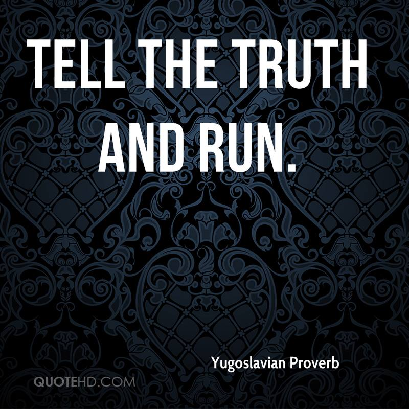Tell the truth and run.