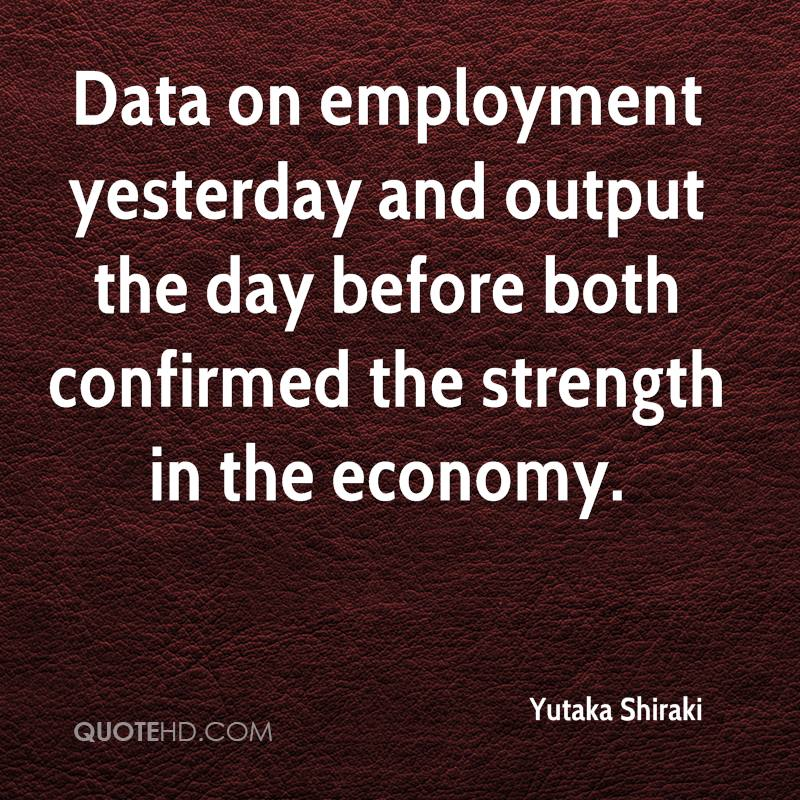 Data on employment yesterday and output the day before both confirmed the strength in the economy.