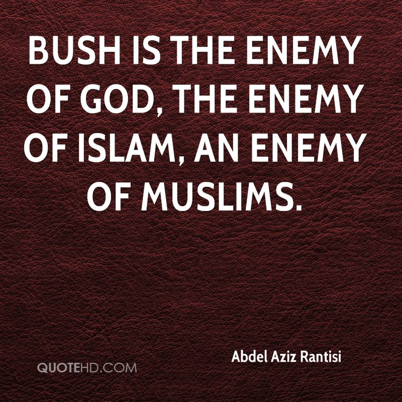 Bush is the enemy of God, the enemy of Islam, an enemy of Muslims.