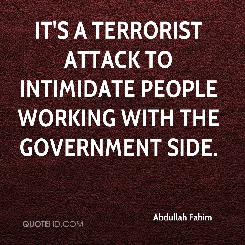 It's a terrorist attack to intimidate people working with the government side.