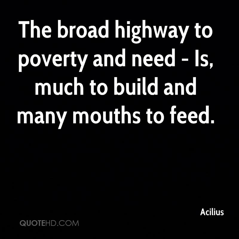 The broad highway to poverty and need - Is, much to build and many mouths to feed.