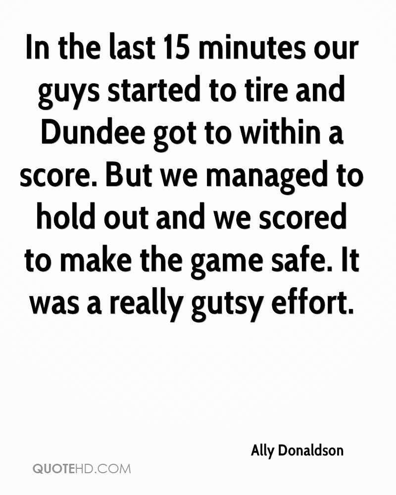 In the last 15 minutes our guys started to tire and Dundee got to within a score. But we managed to hold out and we scored to make the game safe. It was a really gutsy effort.