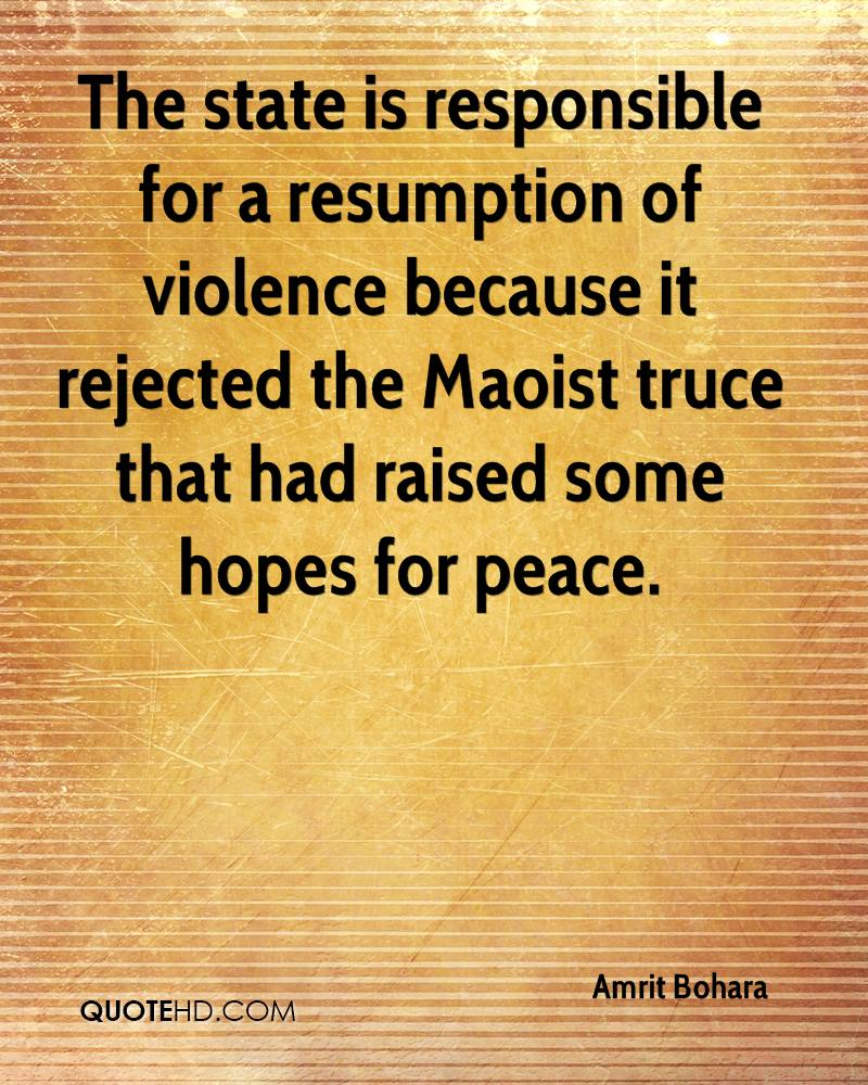 The state is responsible for a resumption of violence because it rejected the Maoist truce that had raised some hopes for peace.