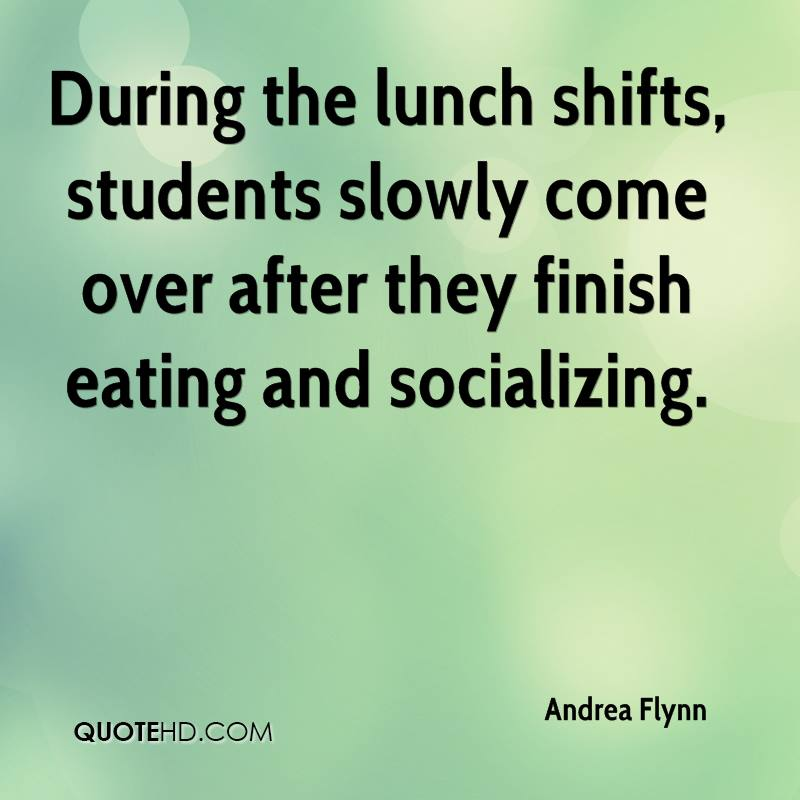 During the lunch shifts, students slowly come over after they finish eating and socializing.