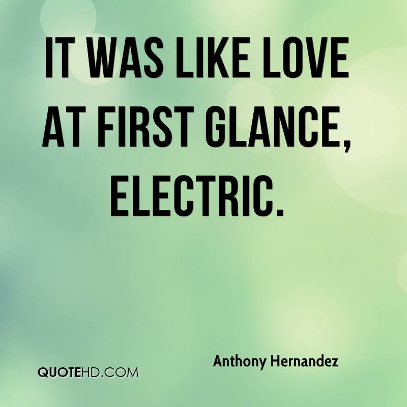 It was like love at first glance, electric.