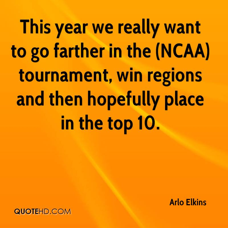 This year we really want to go farther in the (NCAA) tournament, win regions and then hopefully place in the top 10.