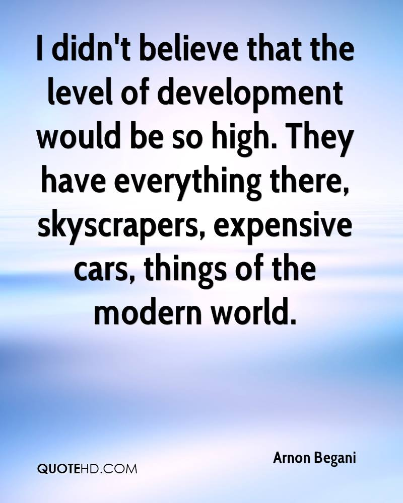 I didn't believe that the level of development would be so high. They have everything there, skyscrapers, expensive cars, things of the modern world.