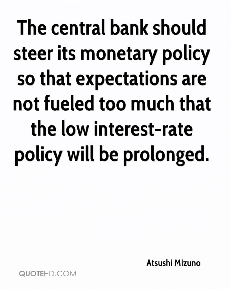 The central bank should steer its monetary policy so that expectations are not fueled too much that the low interest-rate policy will be prolonged.