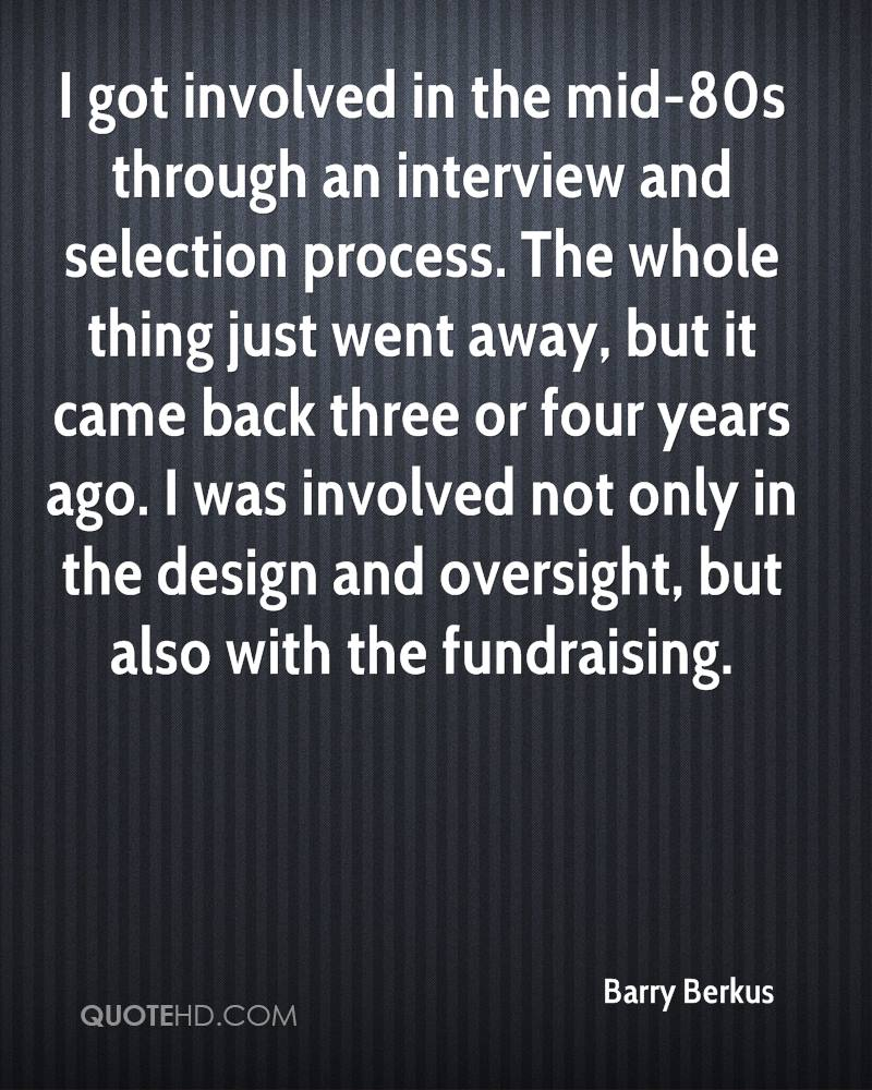 I got involved in the mid-80s through an interview and selection process. The whole thing just went away, but it came back three or four years ago. I was involved not only in the design and oversight, but also with the fundraising.