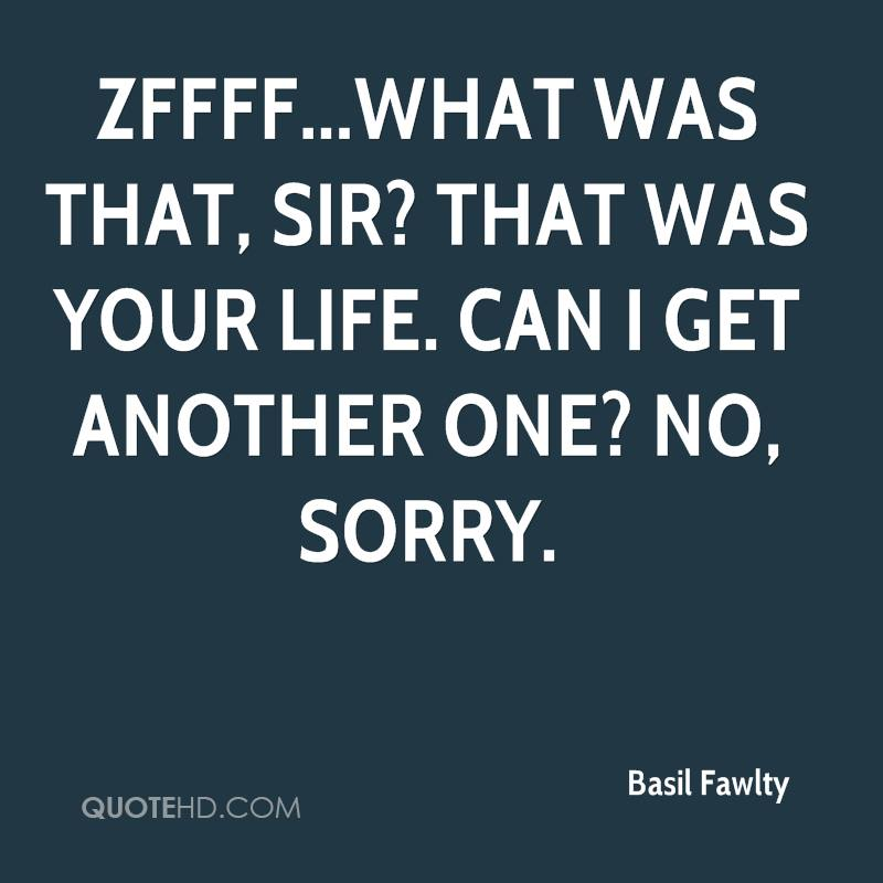 Zffff...what was that, sir? That was your life. Can I get another one? No, sorry.