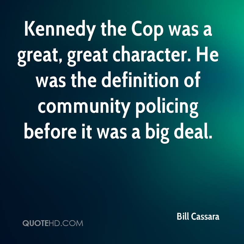 Kennedy the Cop was a great, great character. He was the definition of community policing before it was a big deal.