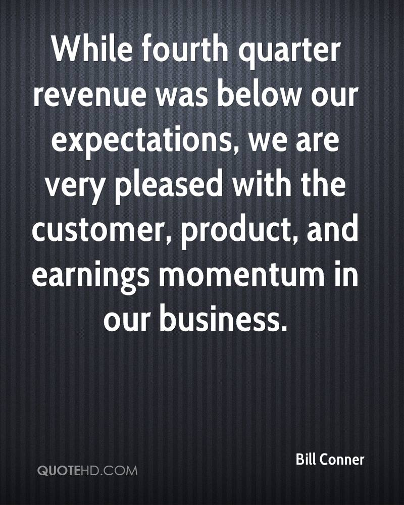 While fourth quarter revenue was below our expectations, we are very pleased with the customer, product, and earnings momentum in our business.