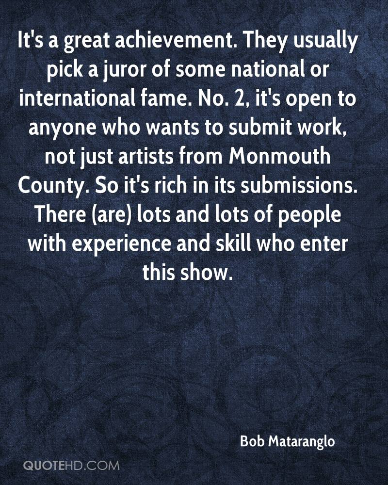 It's a great achievement. They usually pick a juror of some national or international fame. No. 2, it's open to anyone who wants to submit work, not just artists from Monmouth County. So it's rich in its submissions. There (are) lots and lots of people with experience and skill who enter this show.