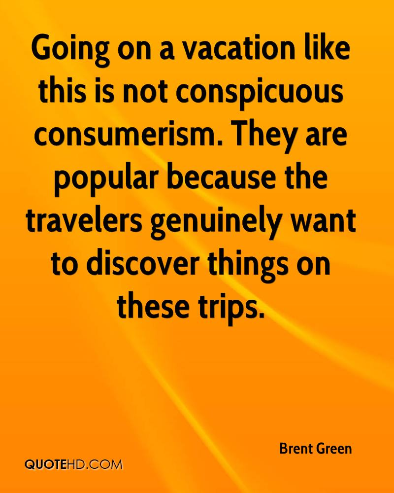 Going on a vacation like this is not conspicuous consumerism. They are popular because the travelers genuinely want to discover things on these trips.