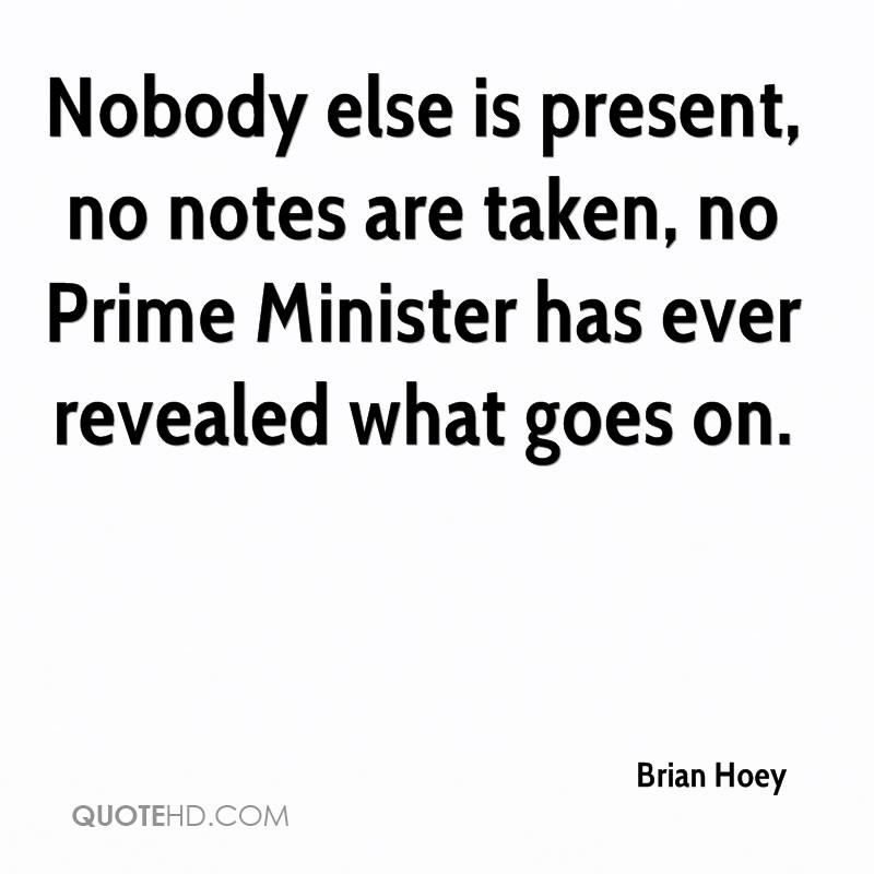 Nobody else is present, no notes are taken, no Prime Minister has ever revealed what goes on.