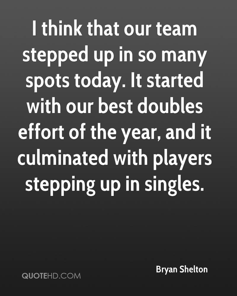 I think that our team stepped up in so many spots today. It started with our best doubles effort of the year, and it culminated with players stepping up in singles.