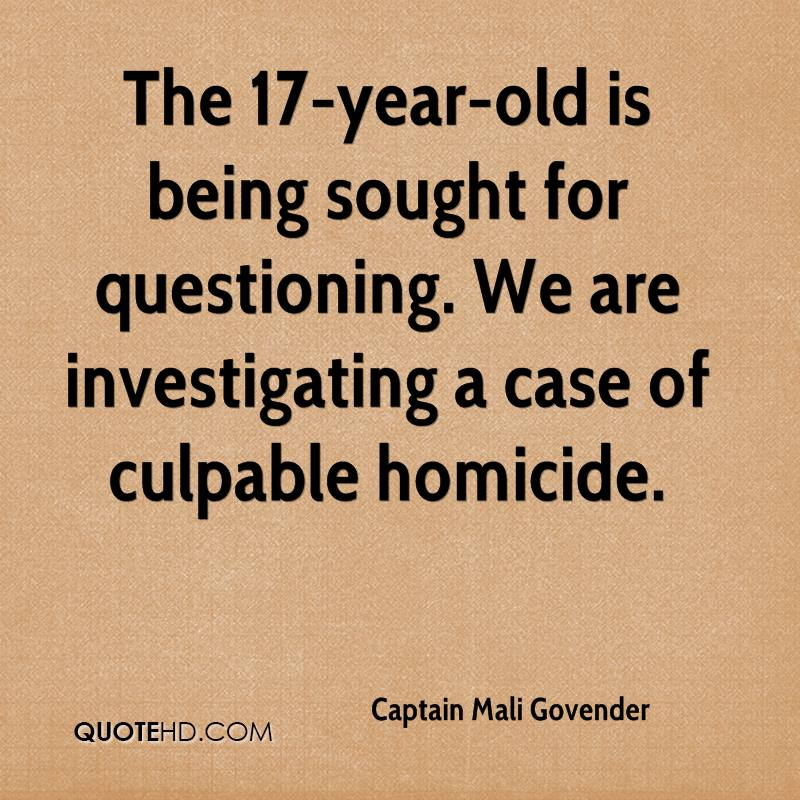 The 17-year-old is being sought for questioning. We are investigating a case of culpable homicide.