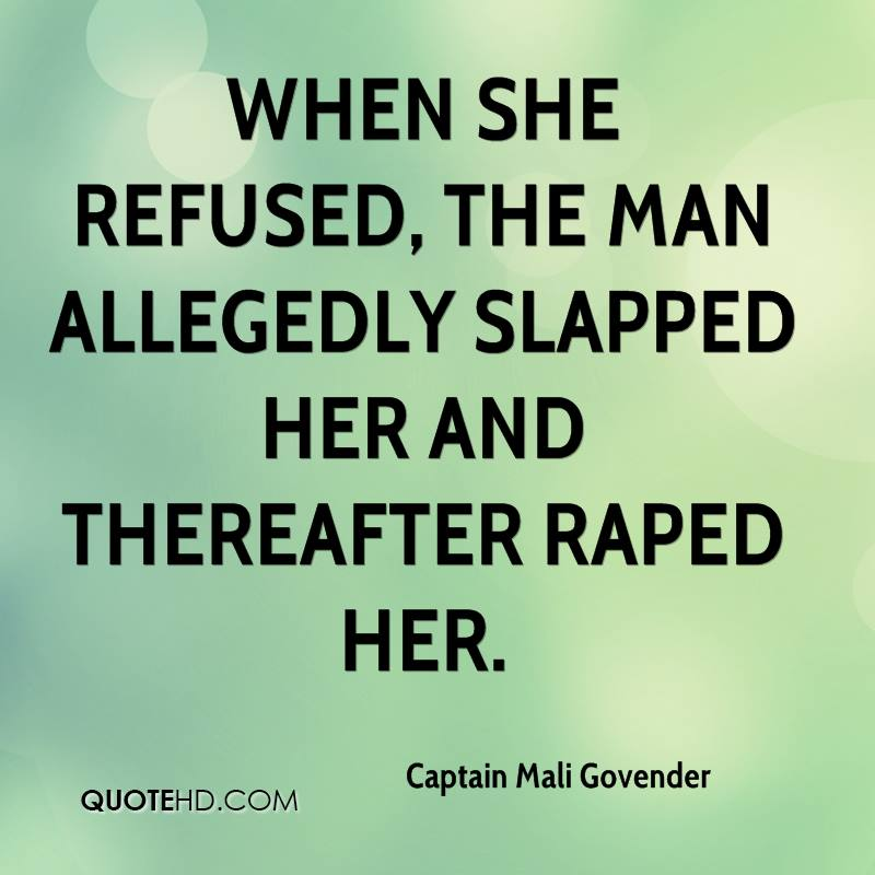 When she refused, the man allegedly slapped her and thereafter raped her.