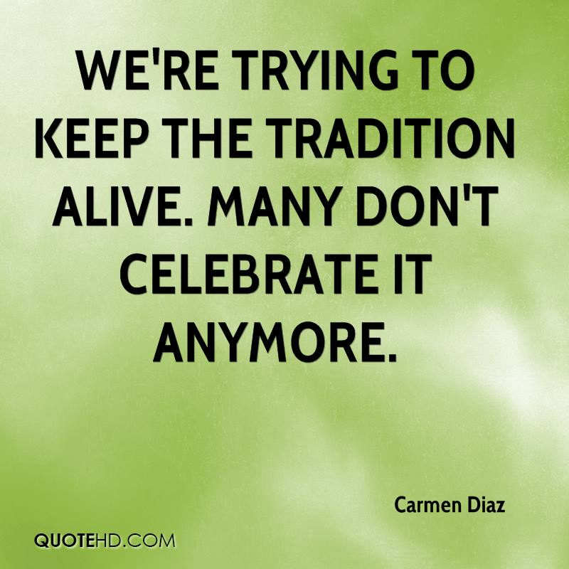 We're trying to keep the tradition alive. Many don't celebrate it anymore.
