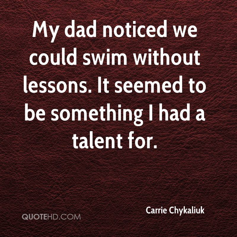My dad noticed we could swim without lessons. It seemed to be something I had a talent for.
