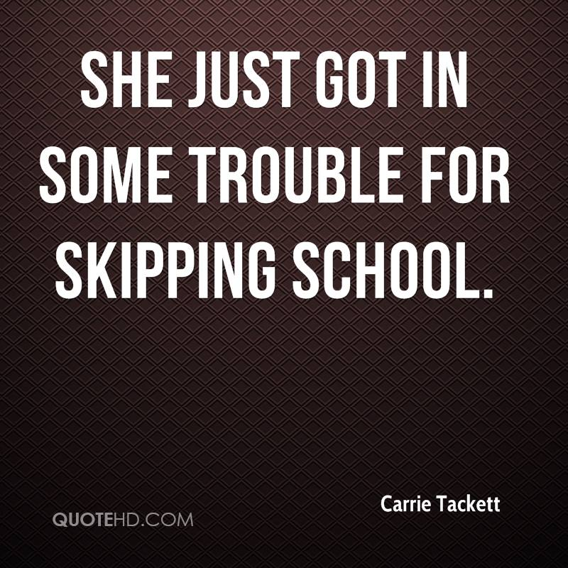 She just got in some trouble for skipping school.