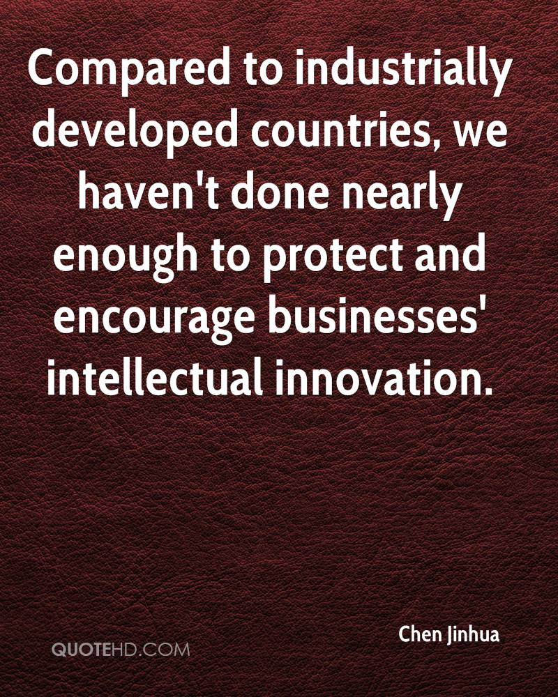 Compared to industrially developed countries, we haven't done nearly enough to protect and encourage businesses' intellectual innovation.