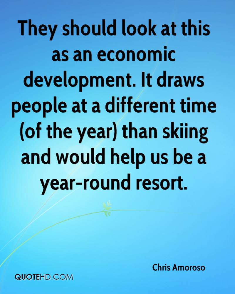 They should look at this as an economic development. It draws people at a different time (of the year) than skiing and would help us be a year-round resort.
