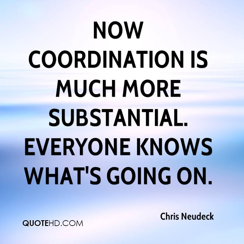 Now coordination is much more substantial. Everyone knows what's going on.