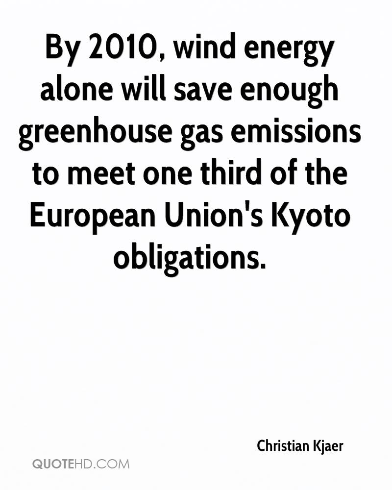 By 2010, wind energy alone will save enough greenhouse gas emissions to meet one third of the European Union's Kyoto obligations.