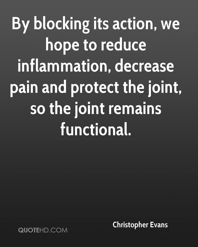 By blocking its action, we hope to reduce inflammation, decrease pain and protect the joint, so the joint remains functional.