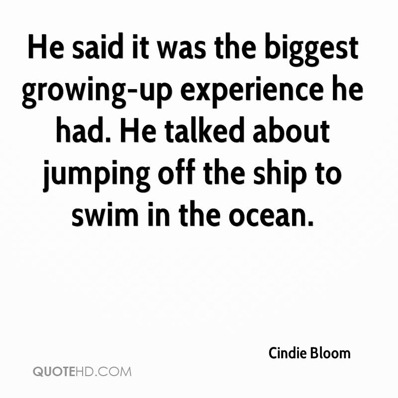 He said it was the biggest growing-up experience he had. He talked about jumping off the ship to swim in the ocean.
