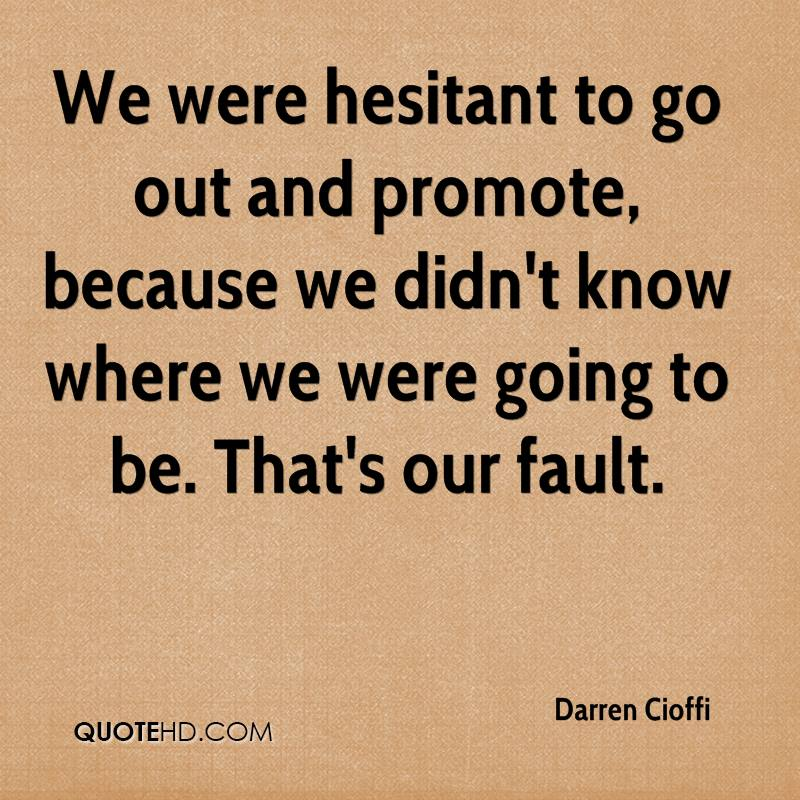 We were hesitant to go out and promote, because we didn't know where we were going to be. That's our fault.