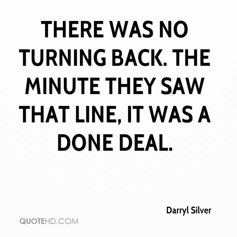 There was no turning back. The minute they saw that line, it was a done deal.