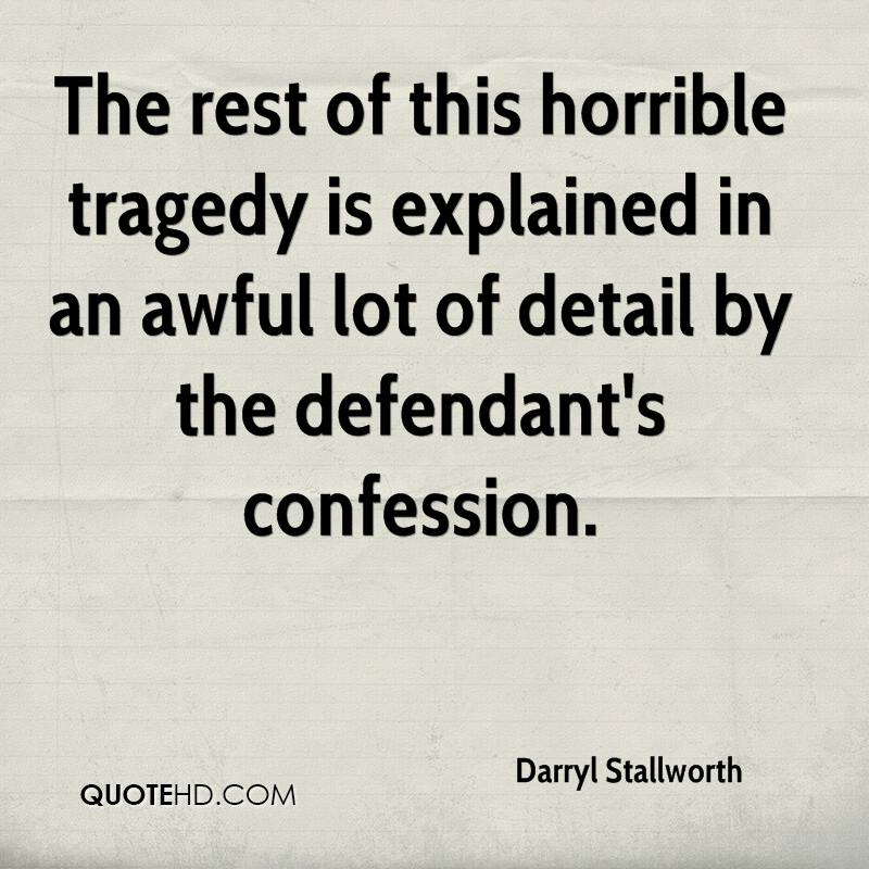 The rest of this horrible tragedy is explained in an awful lot of detail by the defendant's confession.