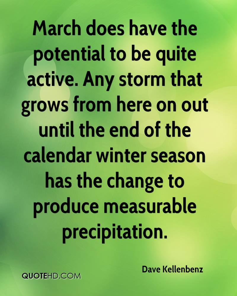 March does have the potential to be quite active. Any storm that grows from here on out until the end of the calendar winter season has the change to produce measurable precipitation.