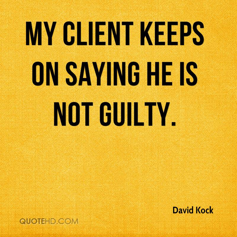 My client keeps on saying he is not guilty.