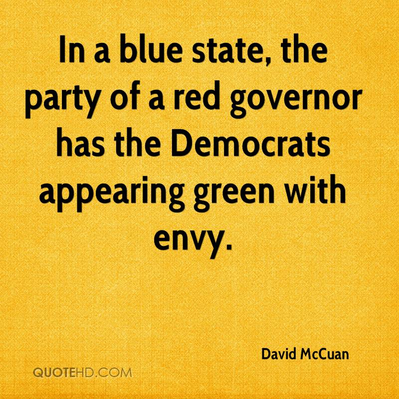 In a blue state, the party of a red governor has the Democrats appearing green with envy.