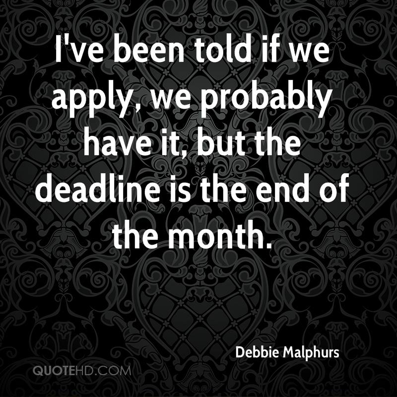 I've been told if we apply, we probably have it, but the deadline is the end of the month.