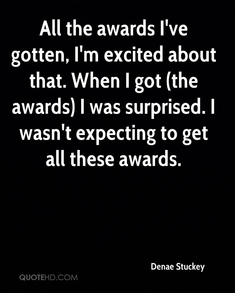 All the awards I've gotten, I'm excited about that. When I got (the awards) I was surprised. I wasn't expecting to get all these awards.
