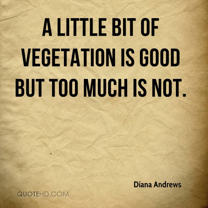 A little bit of vegetation is good but too much is not.