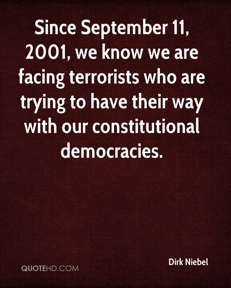 Since September 11, 2001, we know we are facing terrorists who are trying to have their way with our constitutional democracies.