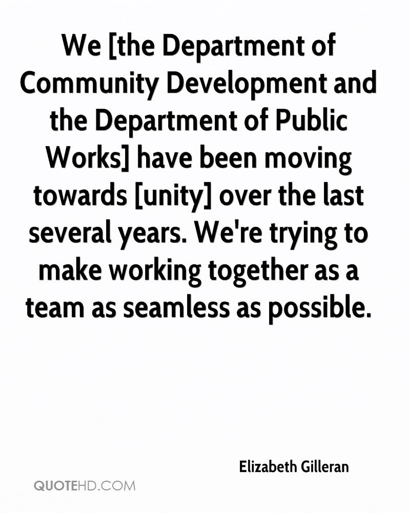 We [the Department of Community Development and the Department of Public Works] have been moving towards [unity] over the last several years. We're trying to make working together as a team as seamless as possible.