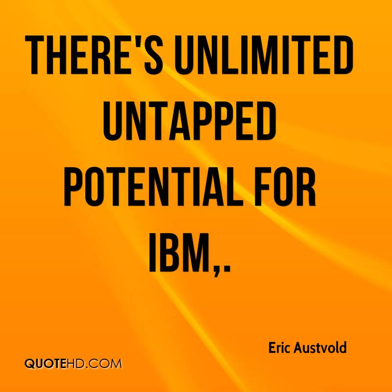 There's unlimited untapped potential for IBM.