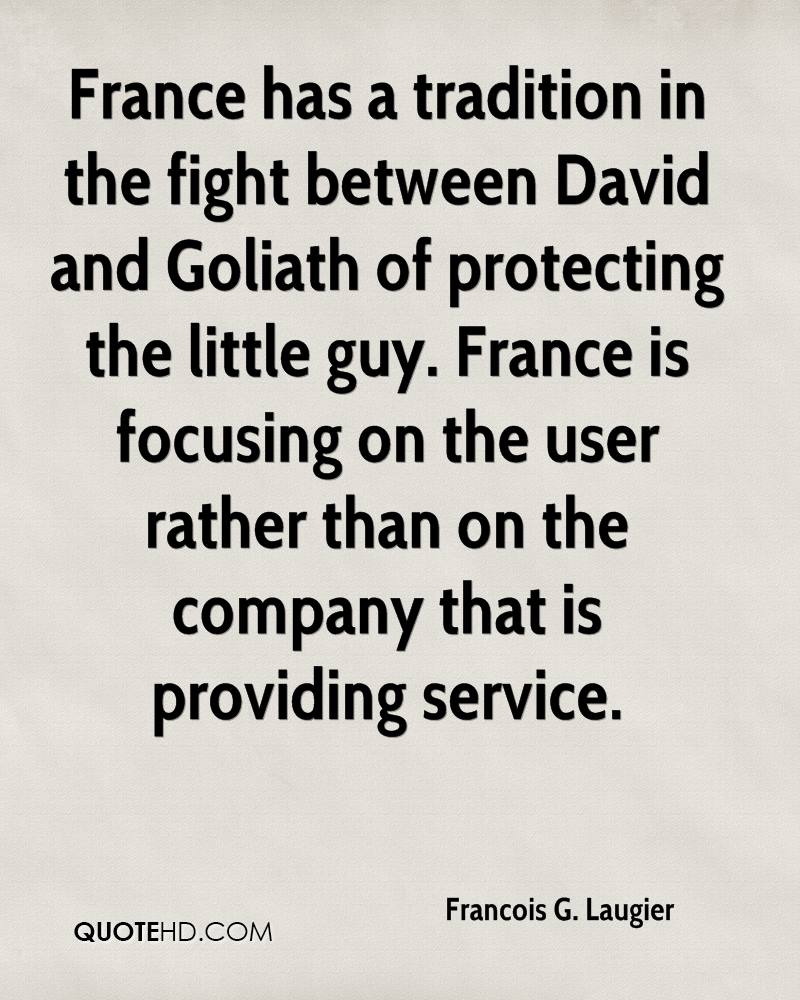 France has a tradition in the fight between David and Goliath of protecting the little guy. France is focusing on the user rather than on the company that is providing service.