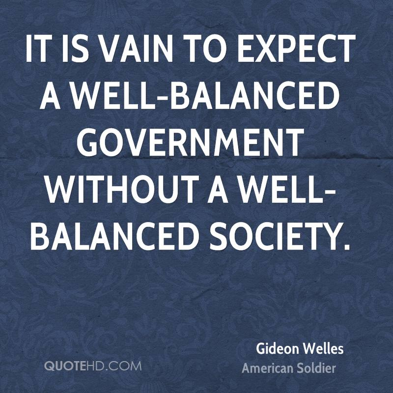 It is vain to expect a well-balanced government without a well-balanced society.